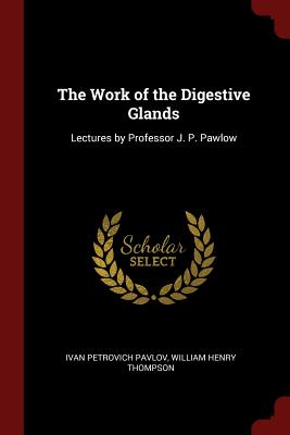 The Work of the Digestive Glands: Lectures by Professor J. P. Pawlow - Pavlov, Ivan Petrovich
