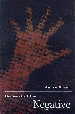The Work of the Negative - Green, Andre