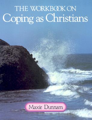 The Workbook on Coping as Christians - Dunnam, Maxie D, Dr.