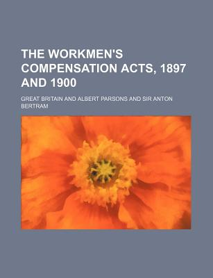 The Workmen's Compensation Acts, 1897 and 1900 - Britain, Great