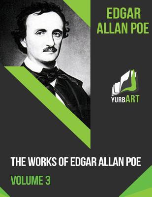 The Works of Edgar Allan Poe- .Volume 3 - Poe, Edgar Allan, and Yurbart (Editor)