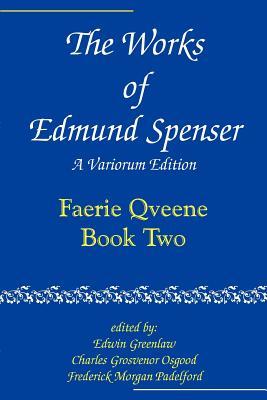The Works of Edmund Spenser: Volume 2: A Variorum Edition - Spenser, Edmund, and Greenlaw, Edwin (Editor), and Osgood, Charles Grosvenor (Editor)