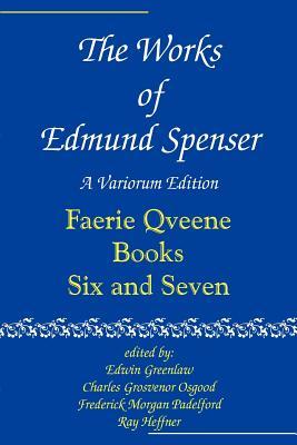 The Works of Edmund Spenser: Volume 6: A Variorum Edition - Spenser, Edmund, and Greenlaw, Edwin (Editor), and Osgood, Charles Grosvenor (Editor)