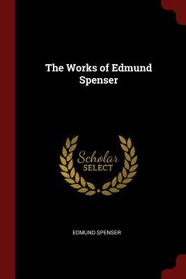 The Works of Edmund Spenser - Spenser, Edmund