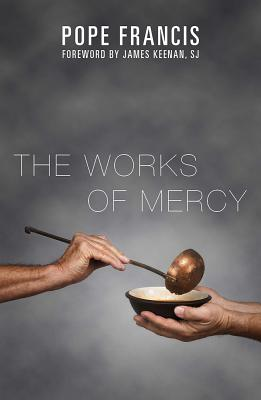 The Works of Mercy - Francis