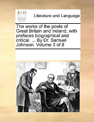 The Works of the Poets of Great Britain and Ireland; With Prefaces Biographical and Critical. ... by Dr. Samuel Johnson. Volume 3 of 8 - Multiple Contributors, See Notes
