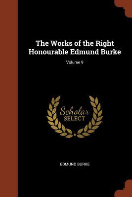 The Works of the Right Honourable Edmund Burke; Volume 9 - Burke, Edmund
