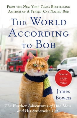 The World According to Bob: The Further Adventures of One Man and His Streetwise Cat - Bowen, James