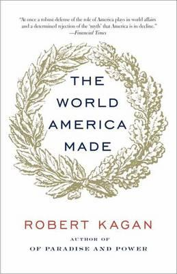 The World America Made - Kagan, Robert