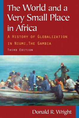 The World and a Very Small Place in Africa: A History of Globalization in Niumi, the Gambia - Wright, Donald R