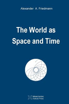The World as Space and Time - Friedmann, Alexander a, and Petkov, Vesselin (Editor)
