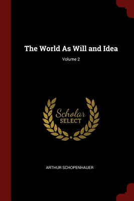 The World as Will and Idea; Volume 2 - Schopenhauer, Arthur