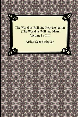 The World as Will and Representation (the World as Will and Idea), Volume I of III - Schopenhauer, Arthur