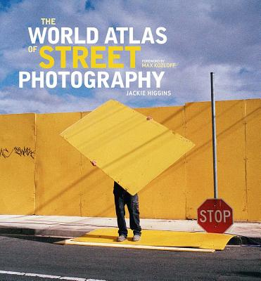 The World Atlas of Street Photography - Higgins, Jackie (Editor), and Kozloff, Max, Mr. (Foreword by)