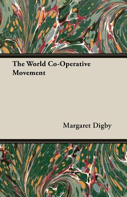 The World Co-Operative Movement - Digby, Margaret