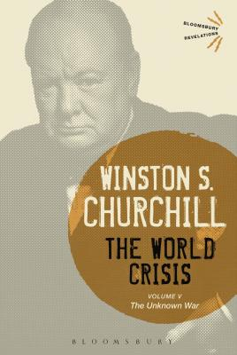 The World Crisis Volume V: The Unknown War - Churchill, Winston S., Sir