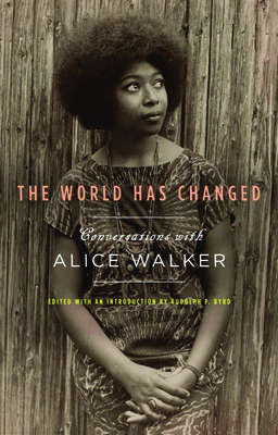 The World Has Changed: Conversations with Alice Walker - Walker, Alice, and Byrd, Rudolph P (Editor)
