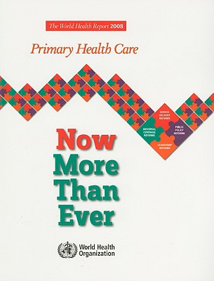 The World Health Report: Primary Health Care Now More Than Ever - World Health Organization