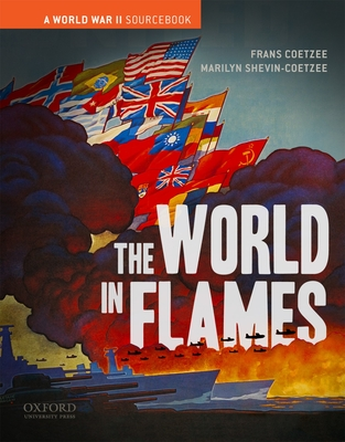 The World in Flames: A World War II Sourcebook - Coetzee, Frans, and Coetzee, Marilyn Shevin