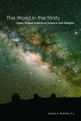 The World in the Trinity: Open-Ended Systems in Science and Religion - Bracken, Joseph A, S.J.
