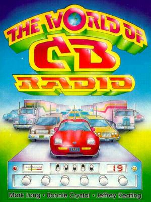 The World of CB Radio - Crystal, Bonnie, and Keating, Jeffrey, and Long, Mark