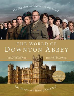 The World of Downton Abbey - Fellowes, Jessica (Text by), and Briggs, Nick (Photographer), and Fellowes, Julian (Foreword by)