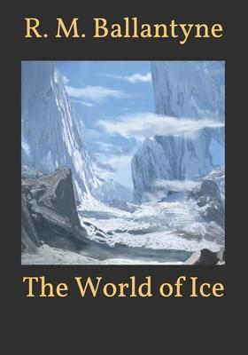 The World of Ice - Ballantyne, Robert Michael