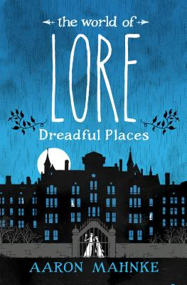 The World of Lore: Dreadful Places - Mahnke, Aaron