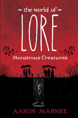 The World of Lore: Monstrous Creatures - Mahnke, Aaron