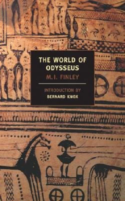 The World of Odysseus - Finley, Moses I, and Knox, Bernard, Professor (Introduction by)