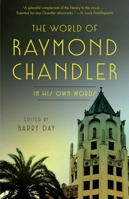 The World of Raymond Chandler: In His Own Words - Chandler, Raymond, and Day, Barry (Editor)