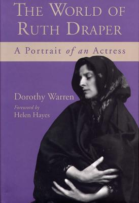 The World of Ruth Draper: A Portrait of an Actress - Warren, Dorothy