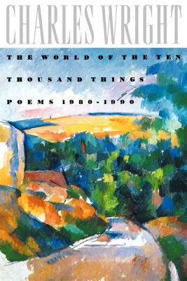 The World of the Ten Thousand Things: Poems 1980-1990 - Wright, Charles