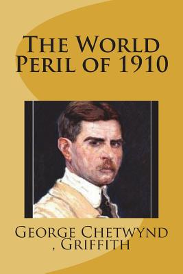 The World Peril of 1910 - Griffith, George Chetwynd