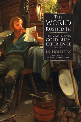 The World Rushed in: The California Gold Rush Experience - Holliday, J S