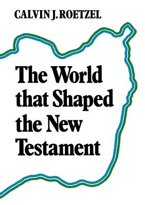 The World that Shaped the New Testament - Roetzel, Calvin J.