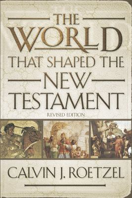 The World that Shaped the New Testament - Roetzel