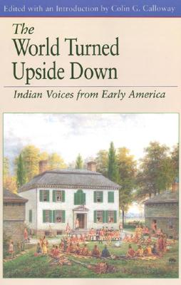 The World Turned Upside Down: Indian Voices from Early America - Calloway, Colin G
