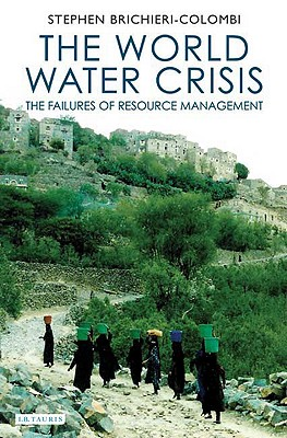 The World Water Crisis: The Failures of Resource Management - Brichieri-Colombi, J S a, and Brichieri-Colombi, Stephen