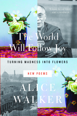 The World Will Follow Joy: Turning Madness Into Flowers (New Poems) - Walker, Alice