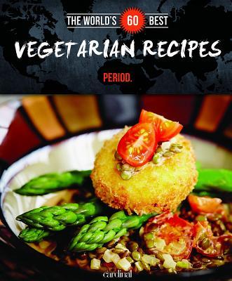 The World's 60 Best Vegetarian Recipes... Period. - Paradis, Veronique