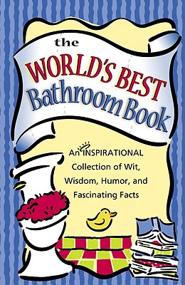 The World's Best Bathroom Book: An Inspirational Collection of Wit, Wisdom, Humor, and Fascinating Facts - Honor Books