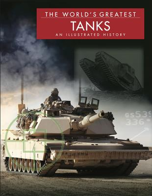 The World's Greatest Tanks: An Illustrated History - Haskew, Michael E