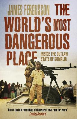 The World's Most Dangerous Place: Inside the Outlaw State of Somalia - Fergusson, James