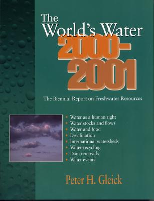 The World's Water 2000-2001: The Biennial Report on Freshwater Resources - Gleick, Peter H