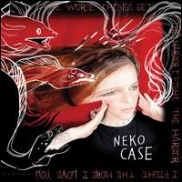 The Worse Things Get, The Harder I Fight, The Harder I Fight, The More I Love You - Neko Case