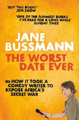 The Worst Date Ever: War Crimes, Hollywood Heart-Throbs and Other Abominations - Bussmann, Jane