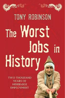 The Worst Jobs in History: Two Thousand Years of Miserable Employment - Robinson, Tony, Sir, and Willcock, David