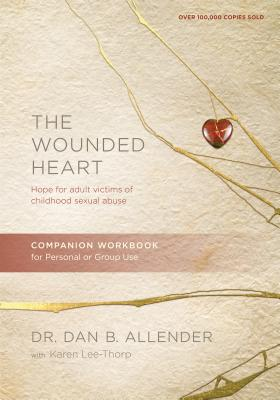 The Wounded Heart Companion Workbook: Hope for Adult Victims of Childhood Sexual Abuse - Allender, Dan, and Lee-Thorp, Karen