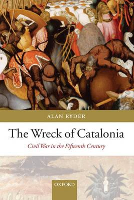 The Wreck of Catalonia: Civil War in the Fifteenth Century - Ryder, Alan
